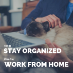 How to Stay Organized When you Work from Home