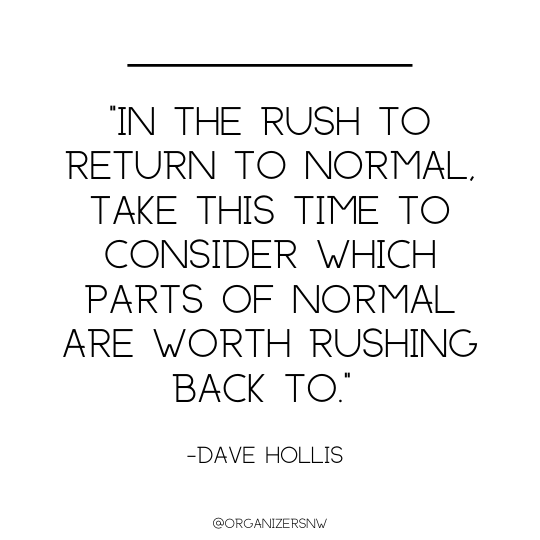 """In the rush to return to normal take this time to consider which parts of normal are worth rushing back to."" - Dave Hollis ⁣"